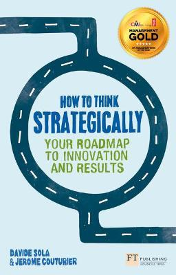 How to Think Strategically : Strategy - Your Roadmap to Innovation and Results