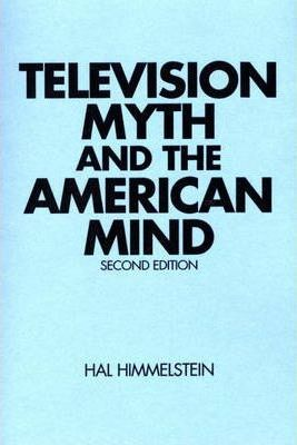 Television Myth and the American Mind