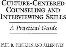 Culture-Centered Counseling and Interviewing Skills: A Practical Guide