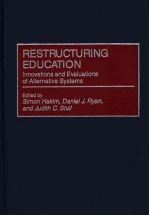 Restructuring Education  Innovations and Evaluations of Alternative Systems