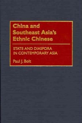 China and Southeast Asia's Ethnic Chinese  State and Diaspora in Contemporary Asia