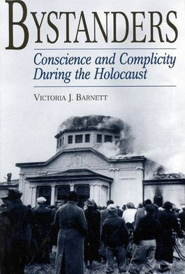 Bystanders  Conscience and Complicity During the Holocaust