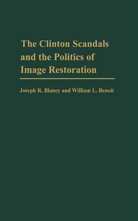 The Clinton Scandals and the Politics of Image Restoration