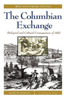 The Columbian Exchange : Biological and Cultural Consequences of 1492, 30th Anniversary Edition