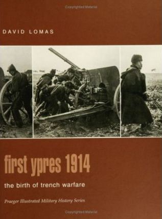 First Ypres 1914 : The Birth of Trench Warfare
