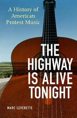The Highway Is Alive Tonight : A History of American Protest Music