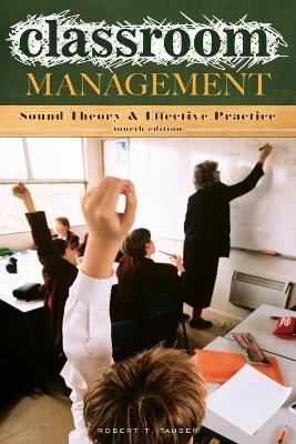 Classroom Management : Sound Theory and Effective Practice