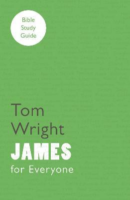 For Everyone Bible Study Guide: James : Tom Wright : 9780281068593