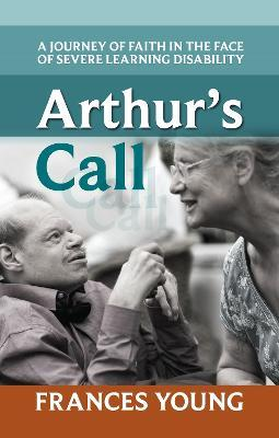 Arthur's Call  A journey of faith in the face of severe learning disability