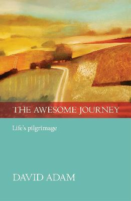 The Awesome Journey : Life's Pilgrimage