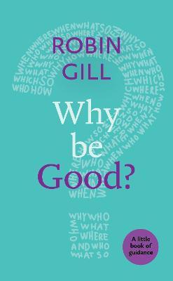 Why be Good? : A Little Book of Guidance