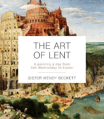 The Art Of Lent : A Painting A Day From Ash Wednesday To Easter