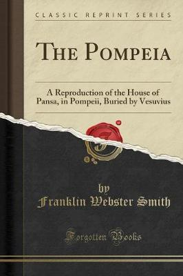 The Pompeia  A Reproduction of the House of Pansa, in Pompeii, Buried by Vesuvius (Classic Reprint)