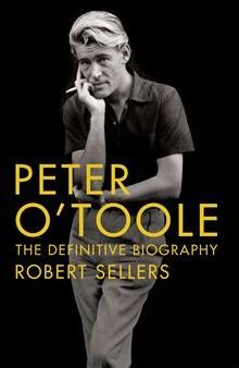 Peter O'Toole : The Definitive Biography
