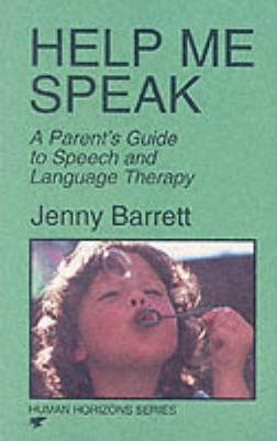 Help Me Speak: Parent's Guide to Speech and Language Therapy