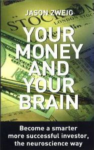 Your Money and Your Brain  Become a Smarter, More Successful Investor - the Neuroscience Way