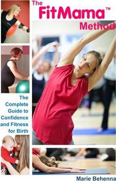 The FitMama Method : A complete guide to fitness for birth