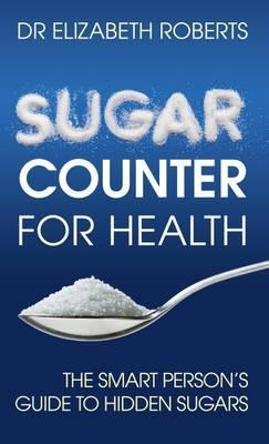 Sugar Counter for Health : The Smart Person's Guide to Hidden Sugars – Roberts