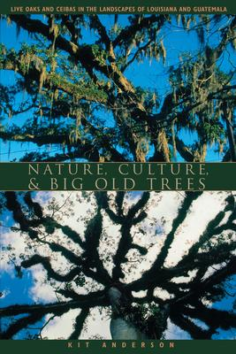 Nature, Culture, and Big Old Trees  Live Oaks and Ceibas in the Landscapes of Louisiana and Guatemala