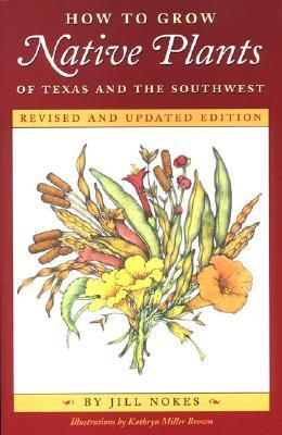 How To Grow Native Plants Of Texas And The Southwest Jill Nokes