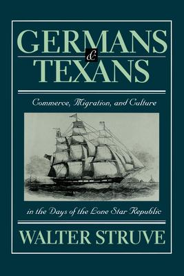Germans and Texans  Commerce, Migration, and Culture in the Days of the Lone Star Republic