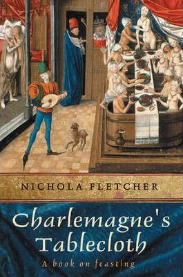 Charlemagne's Tablecloth  A Piquant History of Feasting