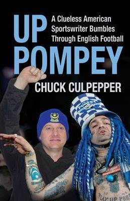 Up Pompey  A Clueless American Sportswriter Bumbling Through English Football
