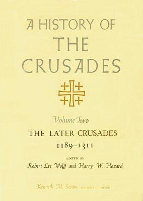 A History of the Crusades: Later Crusades, 1189-1311 v. 2