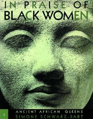 In Praise of Black Women: Ancient African Queens v.1