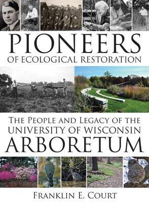 Pioneers of Ecological Restoration: The People and Legacy of the University of Wisconsin Arboretum