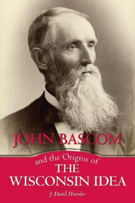 John Bascom and the Origins of the Wisconsin Idea