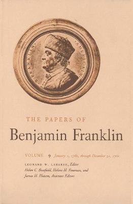 The Papers of Benjamin Franklin, Vol. 9  Volume 9 January 1, 1760 through December 31, 1761