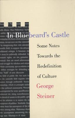 In Bluebeard's Castle: Some Notes Towards the Redefinition of Culture