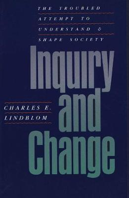 Inquiry and Change  The Troubled Attempt to Understand and Shape Society