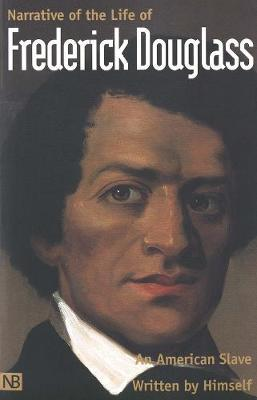 Narrative of the Life of Frederick Douglass, An American Slave : Written by Himself
