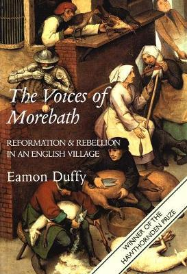 The Voices of Morebath : Reformation and Rebellion in an English Village