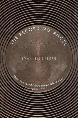The Recording Angel : Music, Records and Culture from Aristotle to Zappa, Second Edition