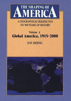 The Shaping of America A Geographical Perspective on 500 Years of History  Volume 4 Global America, 1915-2000