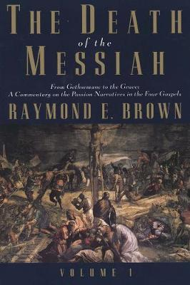The Death of the Messiah, From Gethsemane to the Grave, Volume 1 : A Commentary on the Passion Narratives in the Four Gospels