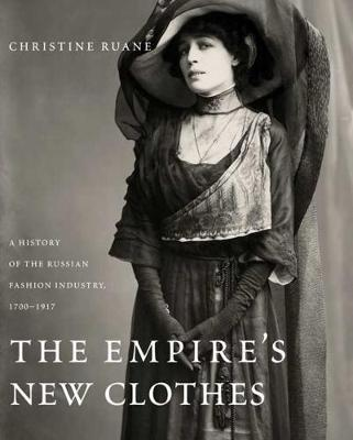 The Empire's New Clothes : A History of the Russian Fashion Industry, 1700-1917