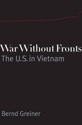 War Without Fronts  The USA in Vietnam