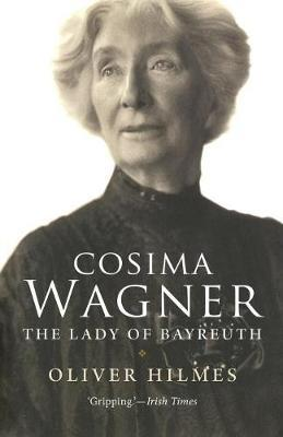 Cosima Wagner: The Lady of Bayreuth
