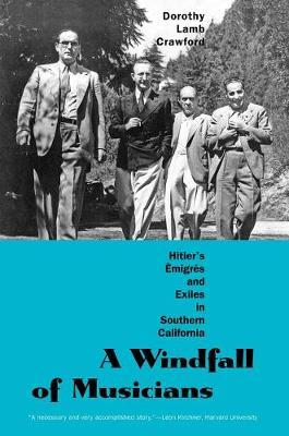 A Windfall of Musicians  Hitler's Emigres and Exiles in Southern California