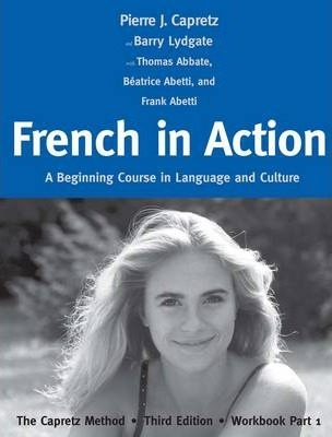 French in Action : A Beginning Course in Language and Culture: The Capretz Method, Third Edition, Workbook Part 1