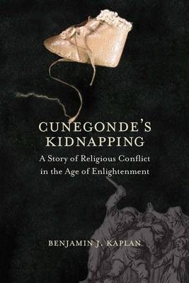 Cunegonde's Kidnapping  A Story of Religious Conflict in the Age of Enlightenment