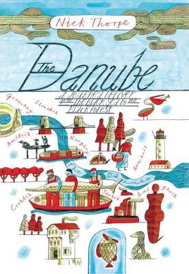 The Danube : A Journey Upriver from the Black Sea to the Black Forest
