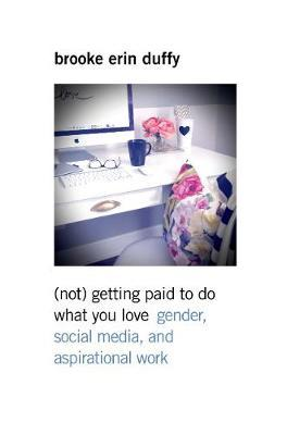 (Not) Getting Paid to Do What You Love  Gender, Social Media, and Aspirational Work