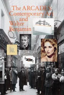 The Arcades: Contemporary Art and Walter Benjamin