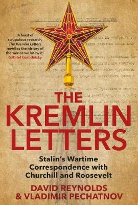 The Kremlin Letters : Stalin's Wartime Correspondence with Churchill and Roosevelt