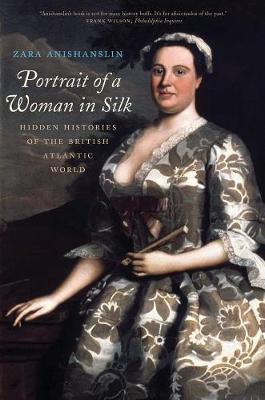Portrait of a Woman in Silk : Hidden Histories of the British Atlantic World